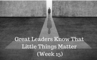 Great Leaders Know That Little Things Matter - Week 15 - Credo Financial Services