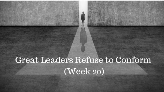 Great Leaders Refuse to Conform - Week 20