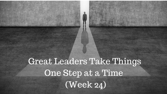 Great Leaders Take Things One Step at a Time - Week 24 - Credo Finacial Services - Atlanta GA