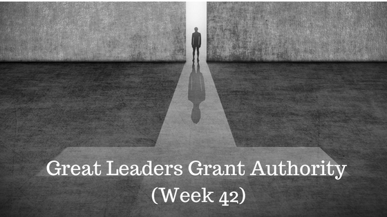 Great Leaders Grant Authority – Week 42