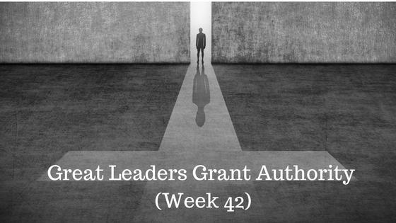Great Leaders Grant Authority – Week 42