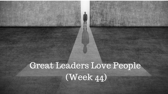 Great Leaders Love People – Week 44