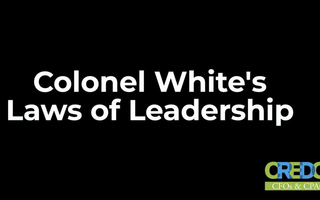 Colonel Rick White: Colonel White's Laws of Leadership